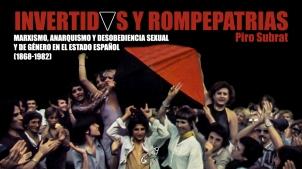 Invertidos y rompepatrias. Marxismo, anarquismo y desobediencia sexual y de género en el estado español (1868 —1982)